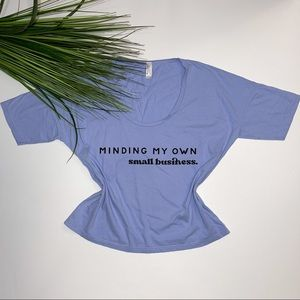 """""""Minding My Own Small Business"""" T-Shirt"""